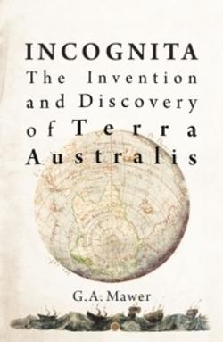 Incognita - The Invention and Discovery of Terra Australis