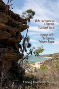 Wuka nya-nganunga li-Yanyuwa li-Anthawirriyarra. Language for Us, The Yanyuwa Saltwater People. A Yanyuwa Encyclopaedia: Volume 1