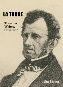 Trobe - The Life and Times of the First Governor of Victoria