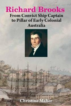 Richard Brooks - From Convict Ship Captain to Pillar of Early Colonial Sydney Society