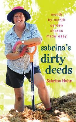 Sabrina's Dirty Deeds: Month by Month Garden Chores Made Easy