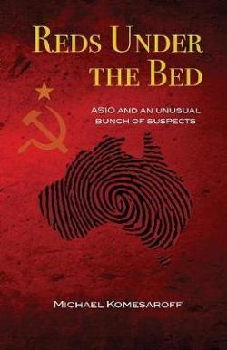 Reds Under the Bed - ASIO and an unusual bunch of suspects