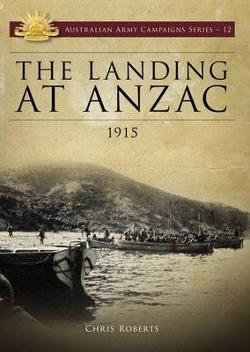 Landing at ANZAC 1915 - Australian Army Campaigns Series # 12