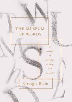 Museum of Words: A Memoir of Language, Writing, and Mortality