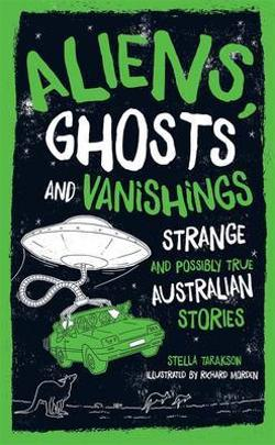 Aliens, Ghosts and Vanishings - Strange and Possibly True Australian Stories