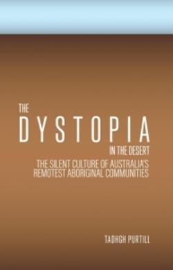 Dystopia in the Desert. The silent culture of Australia's remotest Aboriginal communities