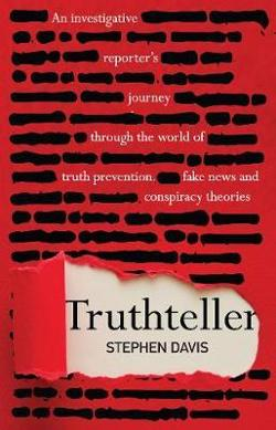 Truthteller - An Investigative Reporter's Journey Through the World of Truth Prevention, Fake News and Conspiracy Theories