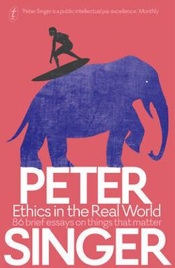 Ethics in the Real World - 82 Brief Essays on Things That Matter