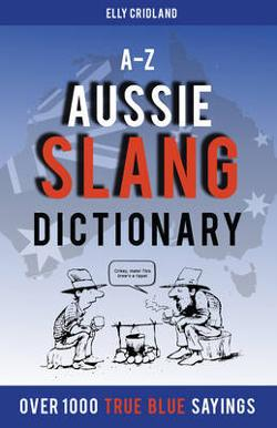 A-Z Aussie Slang Dictionary - Over 1000 True Blue Sayings