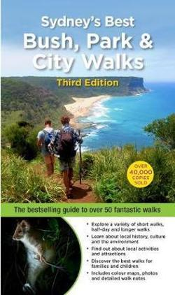 Sydney's Best Bush Park & City Walks - The Bestselling Guide to Over 50 Fantastic Walks