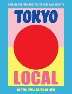 Tokyo Local - Cult recipes from the streets that make the city