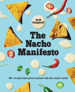 Nacho Manifesto: 52 recipes that prove nachos (+ tochos) rule the snack world