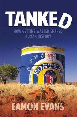 Tanked: How Getting Wasted Shaped Human History