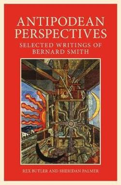 Antipodean Perspectives - Selected Writings of Bernard Smith