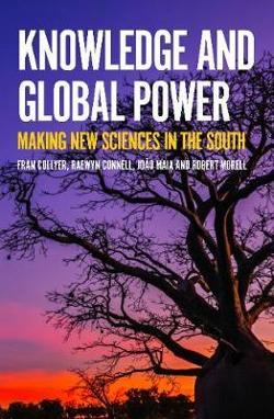 Knowledge and Global Power - Making New Sciences in the South