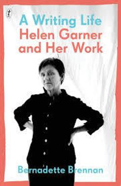 Writing Life: Helen Garner and Her Work