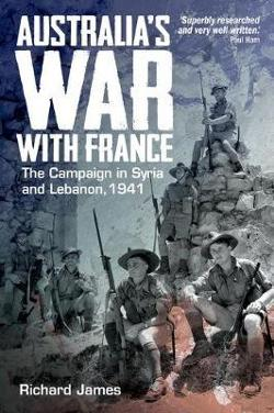 Australia's War with France - The Campaign in Syria and Lebanon, 1941