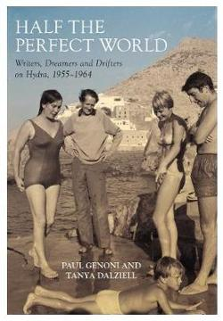 Half the Perfect World - Writers, Dreamers and Drifters on Hydra: 1955-1964