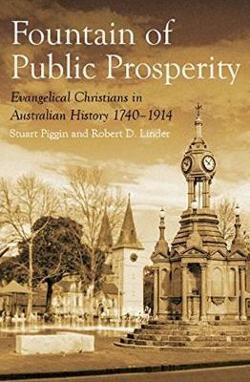 Fountain of Public Prosperity - Evangelical Christians in Australian History 1740-1914