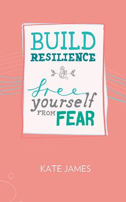 Build Resilience & Free Yourself From Fear