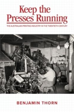 Keep the Presses Running: The Australian Printing Industry in the Twentieth Century
