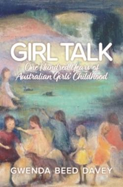 Girl Talk: One Hundred Years of Australian Girls' Childhood