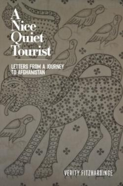 A Nice Quiet Tourist: Letters from a journey to Afghanistan
