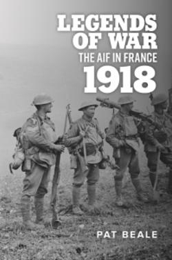 Legends of War - The AIF in France, 1918