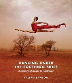 Dancing Under the Southern Skies: A History of Ballet in Australia