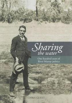 Sharing the Water: One hundred years of River Murray politics