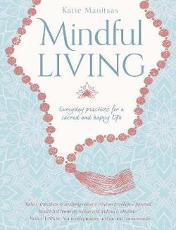 Mindful Living - Everyday teachings and spiritual practices for a sacred and happy life
