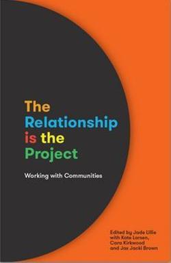 Relationship is the Project: Working with communities