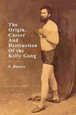 Origin, Career And Destruction Of the Kelly Gang