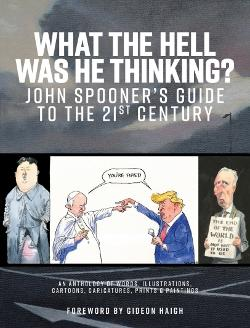 What the Hell Was He Thinking - John Spooner's Guide to the 21st Century