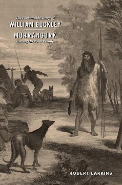 Personal History of William Buckley  - Murrangurk among the First People