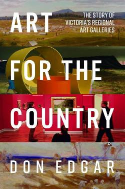 Art for the Country: The Story of Victoria's Regional Art Galleries
