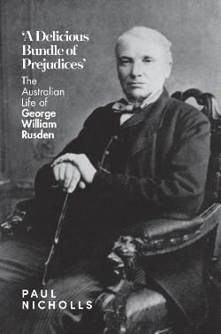 Delicious Bundle of Prejudices: The Australian Life of George William Rusden