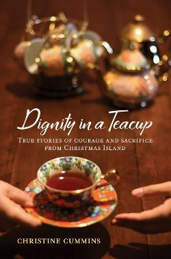 Dignity in a Teacup: True stories of courage and sacrifice from Christmas Island