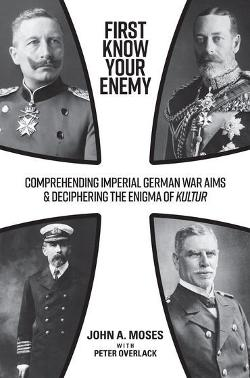 First Know Your Enemy - Comprehending Imperial German War Aims and Deciphering the Enigma of Kultur