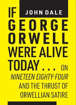 If George Orwell were alive today - on Nineteen Eighty-four and the thrust of Orwellian political satire