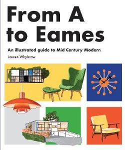 From A to Eames - A Visual Guide to Mid-Century Modern Design
