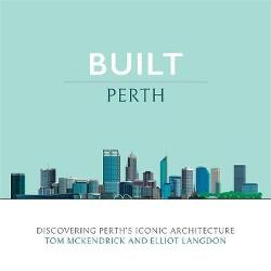 Built Perth: Discovering Perth's Iconic Architecture