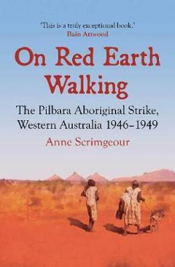 On Red Earth Walking: The Pilbara Aboriginal Strike, Western Australia 1946-1949