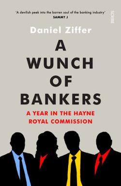 Wunch of Bankers: A year in the Hayne royal commission