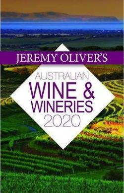 Jeremy Oliver's Australian Wine & Wineries 2020 - The Bestselling Guide to Selecting, Enjoying and Understanding Australian Wine