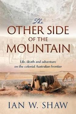 Other Side of the Mountain: How a Tycoon, a Pastoralist and a Convict Helped Shape the Explorationof Colonial Australia