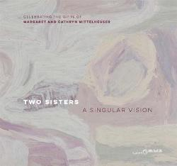 Two Sisters - A Singular Vision - Celebrating the Gifts of  Margaret and Cathryn Mittelheuser