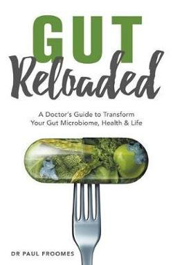 Gut Reloaded - A Doctor's Guide to Transform Your Gut Microbiome, Your Health and Your Life.