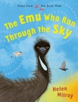 Emu Who Ran Through the Sky: Book 2 in Tales from the Bush Mob