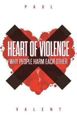 Heart of Violence - Why People Harm Each Other